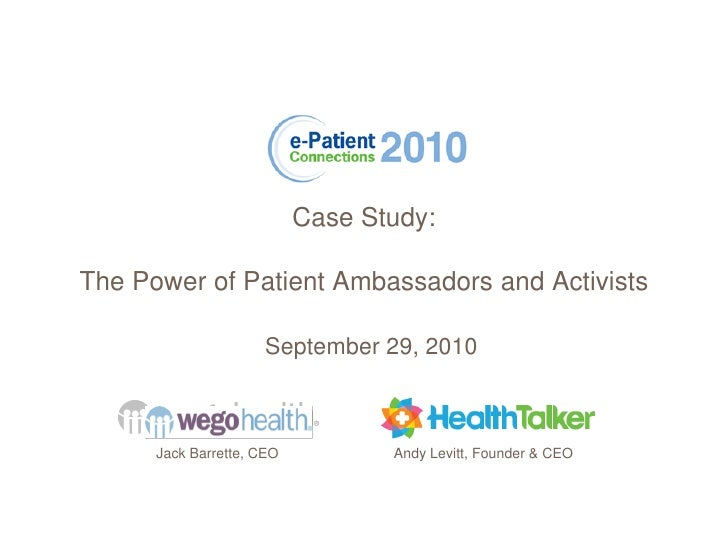 Case Study:  The Power of Patient Ambassadors and Activists                        September 29, 2010          Jack Barret...
