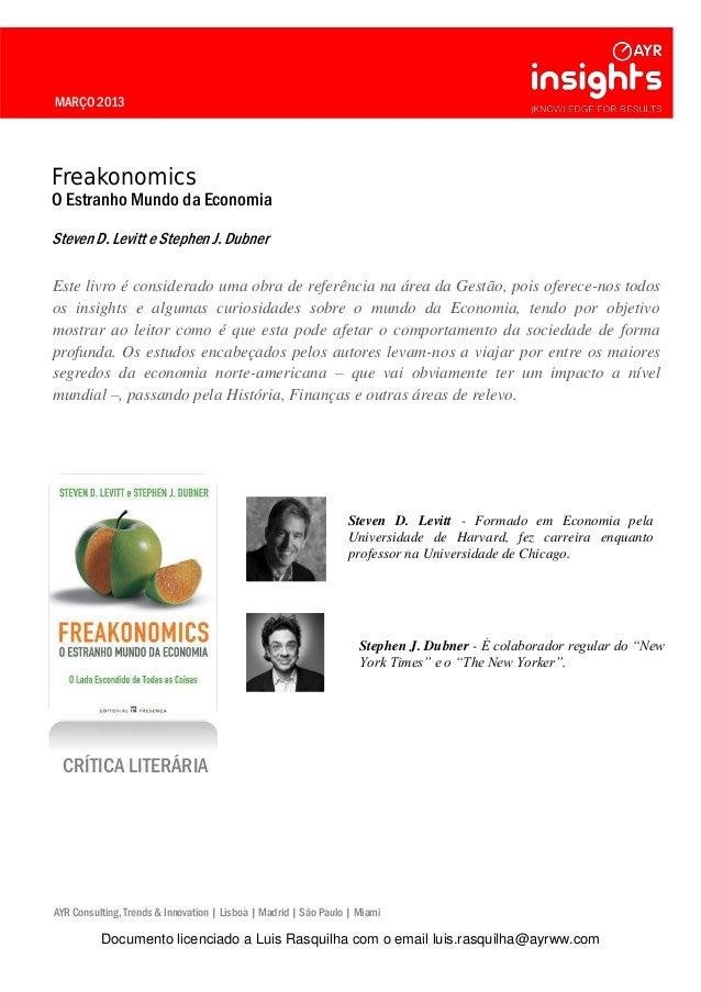 MARÇO 2013 Freakonomics O Estranho Mundo da Economia Steven D. Levitt e Stephen J. Dubner Este livro é considerado uma obr...