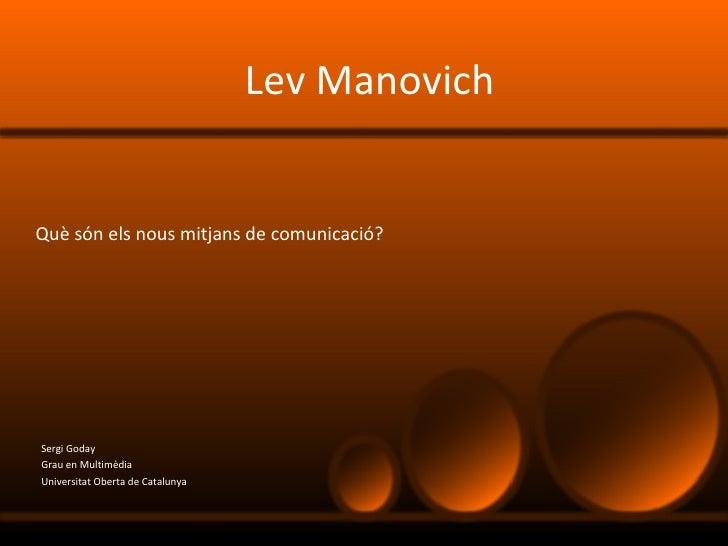 Lev Manovich Sergi Goday Grau en Multimèdia Universitat Oberta de Catalunya Què són els nous mitjans de comunicació ?