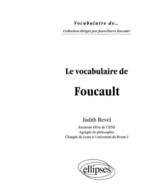 Vocabulaire de ... Collection dirigée parJean-Pierre Zarader  Le vocabulaire de  Foucault Judith Revel Ancienne élève de l...