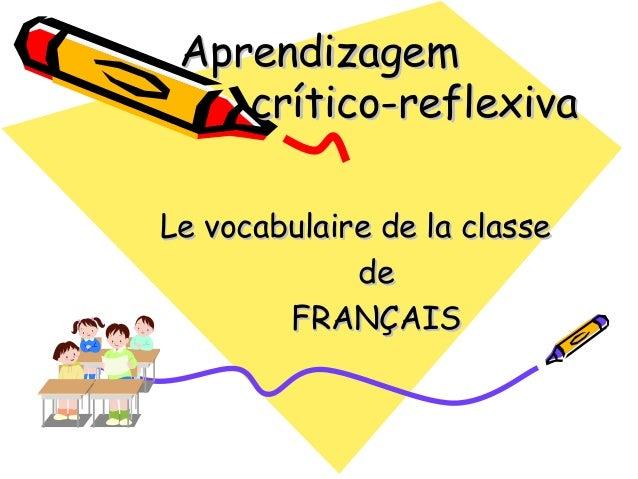 Aprendizagem crítico-reflexiva Le vocabulaire de la classe de FRANÇAIS