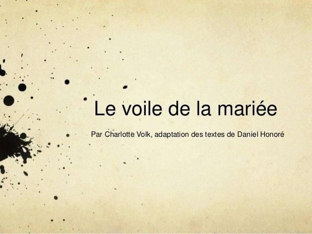 Le voile de la mariée Par Charlotte Volk, adaptation des textes de Daniel Honoré