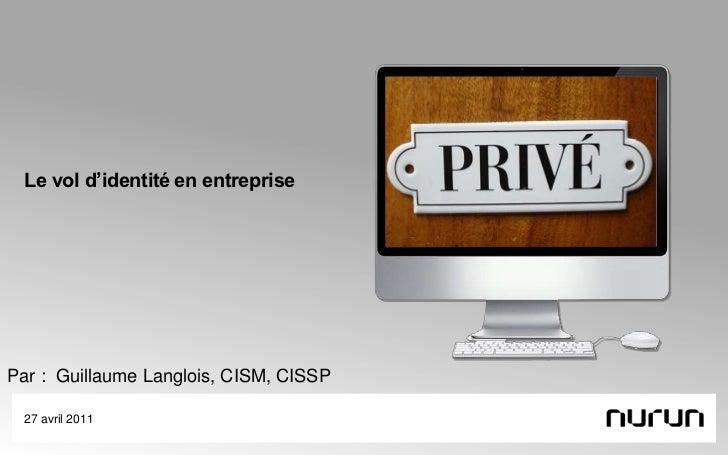 Le vol d'identité en entreprise<br />27 avril 2011<br />Par :  Guillaume Langlois, CISM, CISSP<br />