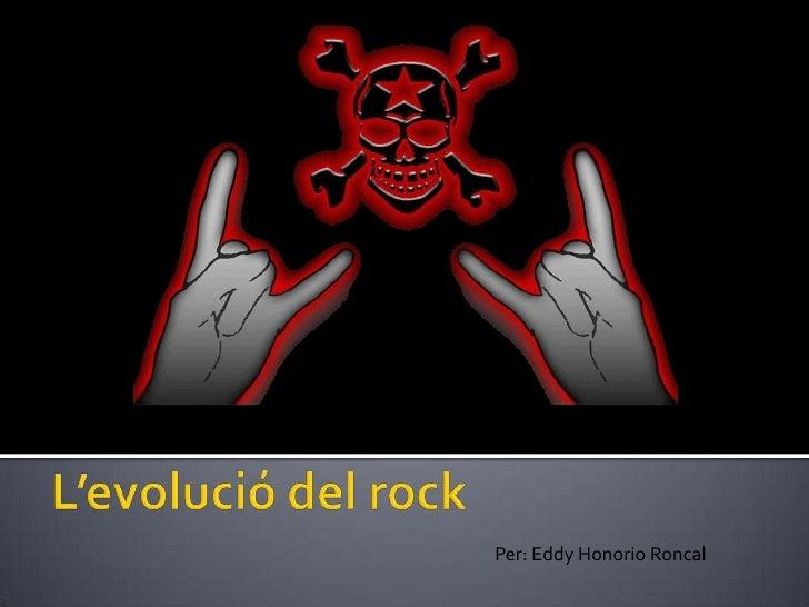 L'evolució del rock<br />Per: Eddy Honorio Roncal<br />