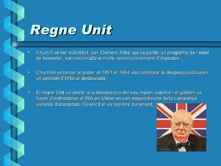 Regne Unit <ul><li>Churcill va ser substituit   per Clement Atlee qui va portar un programa de l'estat de benestar, van na...