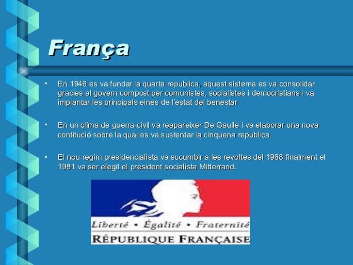 França <ul><li>En 1946 es va fundar la quarta republica, aquest sistema es va consolidar gracies al govern compost per com...