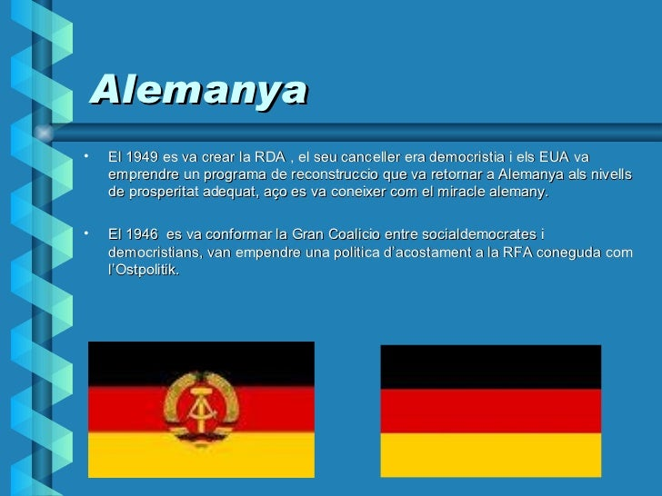 Alemanya <ul><li>El 1949 es va crear la RDA , el seu canceller era democristia i els EUA va emprendre un programa de recon...