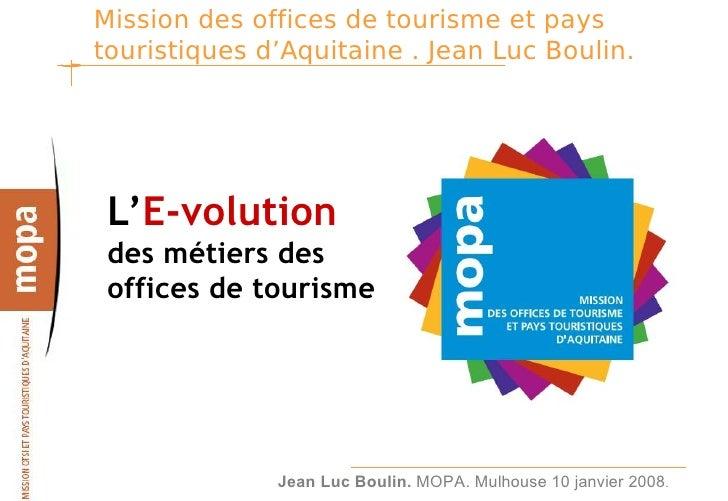 Mission des offices de tourisme et pays touristiques d'Aquitaine . Jean Luc Boulin.      L'E-volution  des métiers des  of...