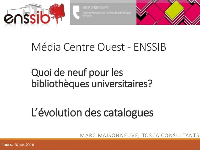 Média Centre Ouest - ENSSIB Quoi de neuf pour les bibliothèques universitaires? L'évolution des catalogues MARC MAISONNEUV...