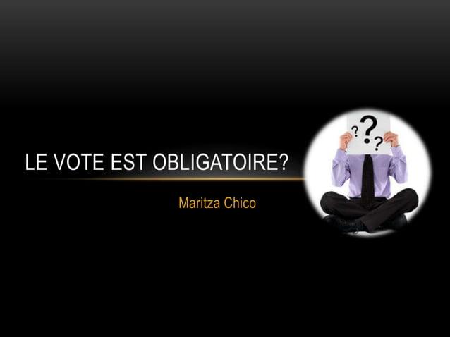Maritza Chico LE VOTE EST OBLIGATOIRE?