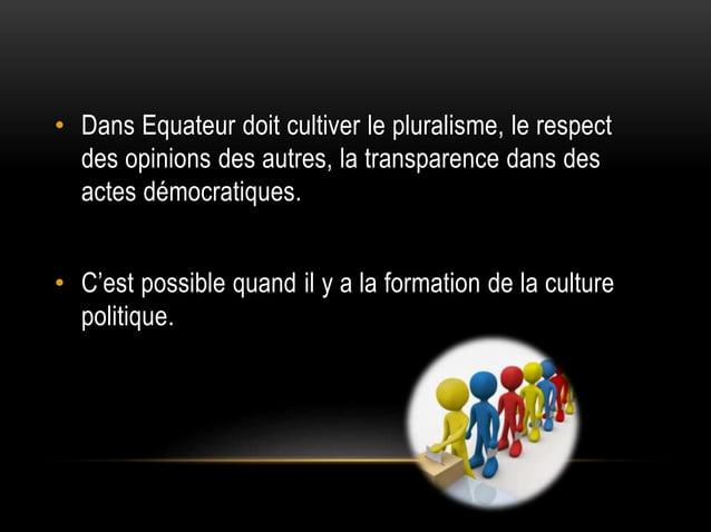 • Dans Equateur doit cultiver le pluralisme, le respect des opinions des autres, la transparence dans des actes démocratiq...