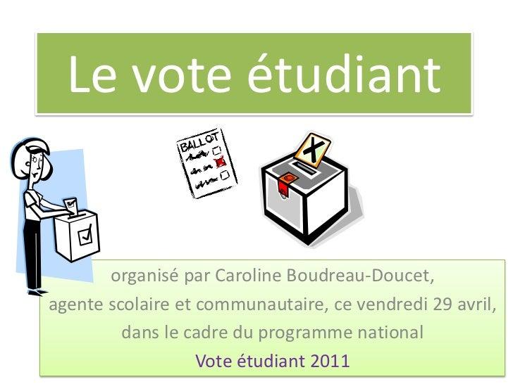 Le vote étudiant       organisé par Caroline Boudreau-Doucet,agente scolaire et communautaire, ce vendredi 29 avril,      ...