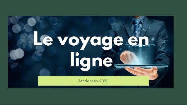 Tendances 2019 Le voyage en ligne