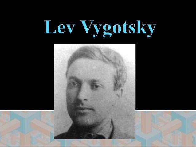 Lev SemenovichVygotsky, nasce em 17 de  novembro de 1896, na cidade de Orsha, em  Bielarus. Morre em 11 de junho de 1934.