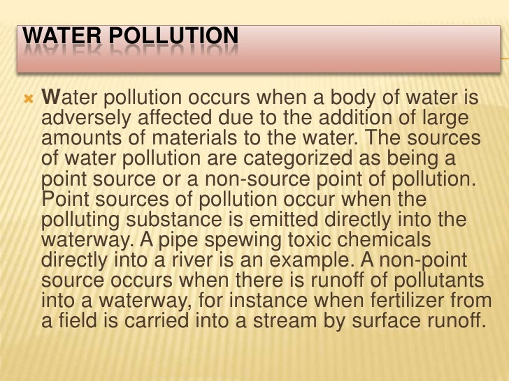 Water Pollution<br />Water pollution occurs when a body of water is adversely affected due to the addition of large amount...