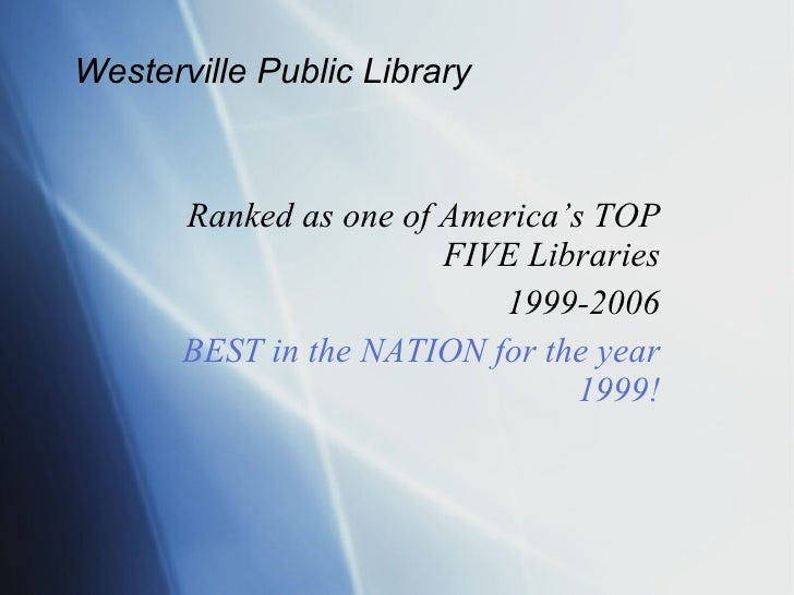 Westerville Public Library           Ranked as one of America's TOP                         FIVE Libraries                ...