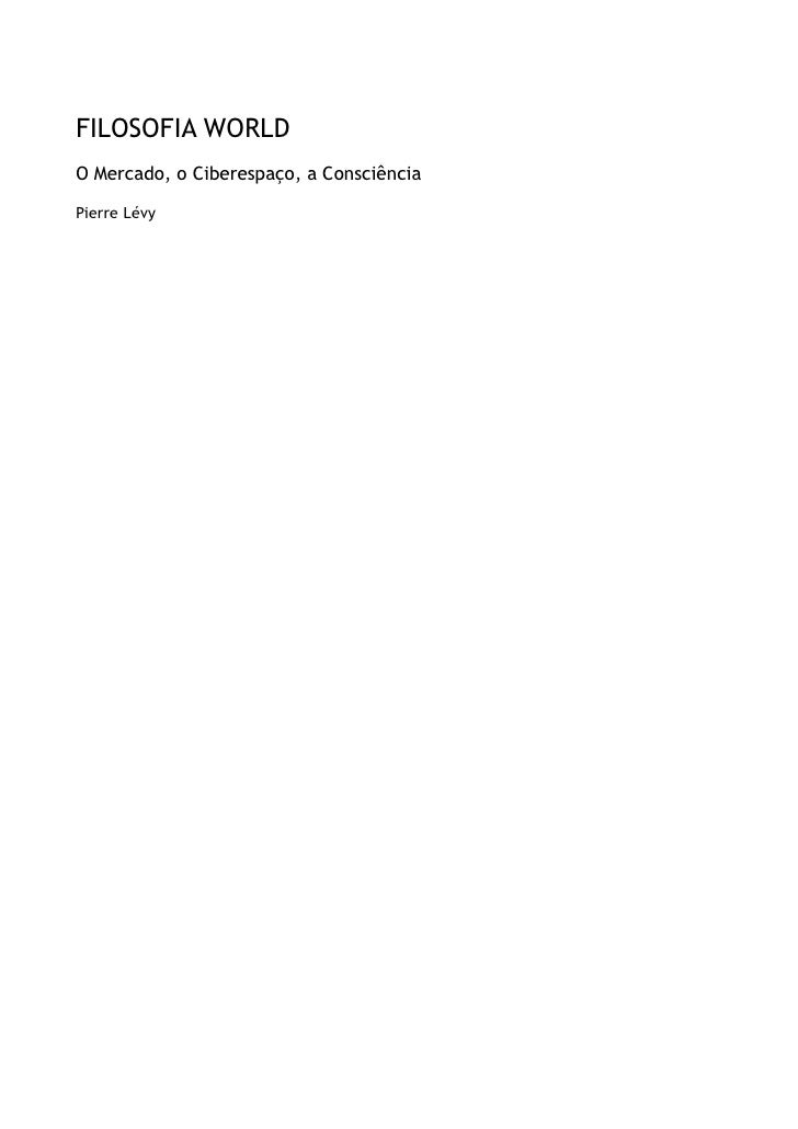 FILOSOFIA WORLDO Mercado, o Ciberespaço, a ConsciênciaPierre Lévy