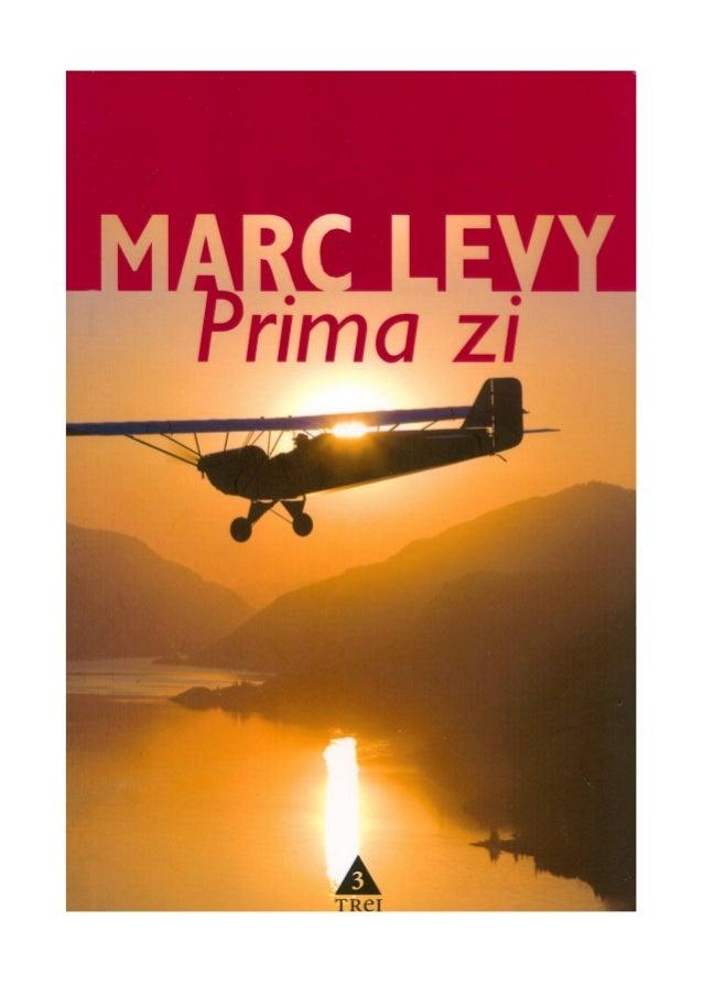 Marc Levy        Prima ziTraducere din franceză şi note de    Marie-Jeanne Vasiloiu               2