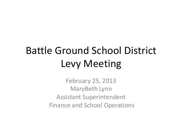 Battle Ground School District        Levy Meeting           February 25, 2013             MaryBeth Lynn        Assistant S...