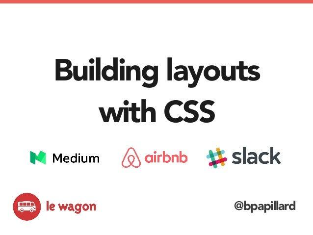 Building layouts with CSS @bpapillard @bpapillard