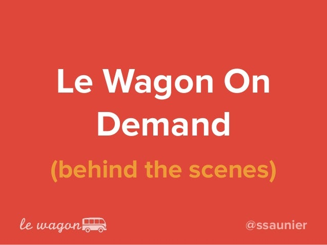 Le Wagon On Demand (behind the scenes) @ssaunier