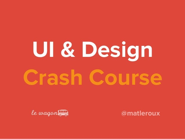 UI & Design Crash Course @matleroux