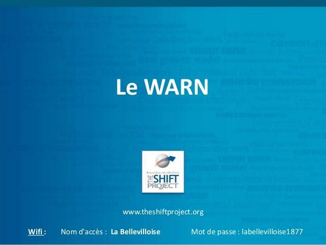 Le WARN www.theshiftproject.org Wifi : Nom d'accès : La Bellevilloise Mot de passe : labellevilloise1877