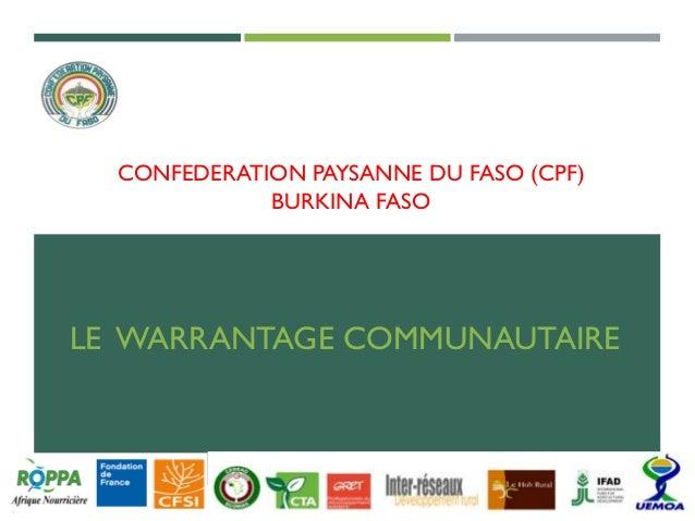 CONFEDERATION PAYSANNE DU FASO (CPF) BURKINA FASO LE WARRANTAGE COMMUNAUTAIRE