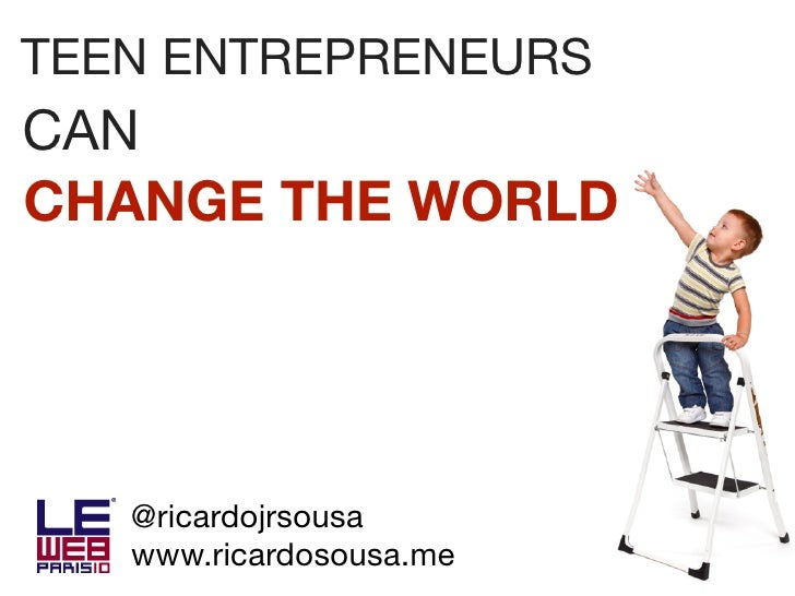 TEEN ENTREPRENEURSCANCHANGE THE WORLD   @ricardojrsousa   www.ricardosousa.me