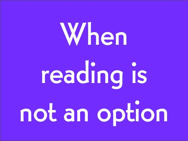 When reading is not an option