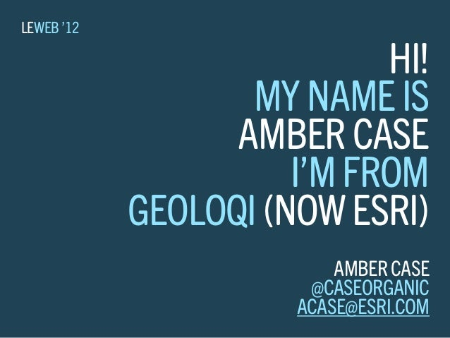 LEWEB '12                            HI!                   MY NAME IS                  AMBER CASE                      I'M...