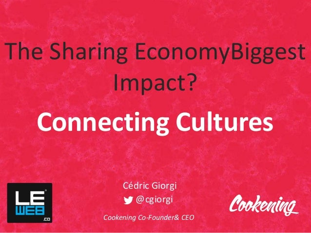 The Sharing EconomyBiggestImpact?Connecting CulturesCédric Giorgi@cgiorgiCookening Co-Founder& CEO