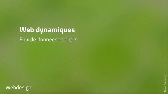 Web dynamiques  Flux de données et outils  Webdesign  Olivier Dommange