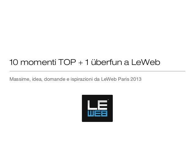 10 momenti TOP + 1 überfun a LeWeb Massime, idea, domande e ispirazioni da LeWeb Paris 2013