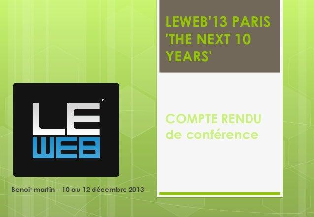 LEWEB'13 PARIS 'THE NEXT 10 YEARS'  COMPTE RENDU de conférence  Benoit martin – 10 au 12 décembre 2013