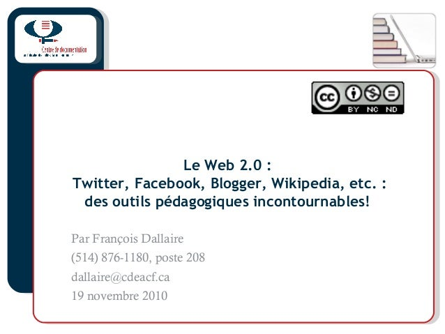 Le Web 2.0: Twitter, Facebook, Blogger, Wikipedia, etc. : des outils pédagogiques incontournables! Par François Dallaire ...