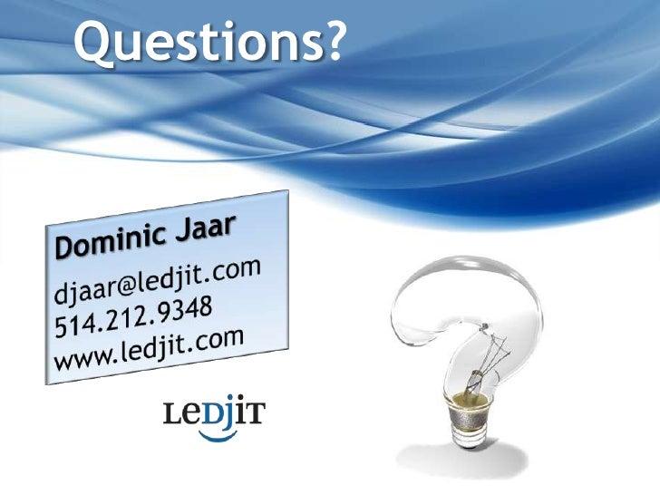 Questions?<br />Dominic Jaar<br />djaar@ledjit.com514.212.9348www.ledjit.com<br />