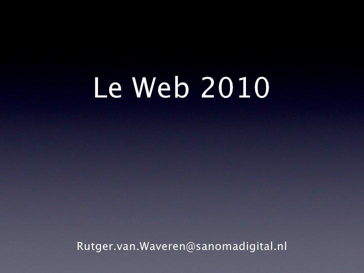 Le Web 2010Rutger.van.Waveren@sanomadigital.nl