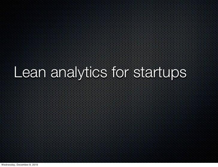 Lean analytics for startupsWednesday, December 8, 2010
