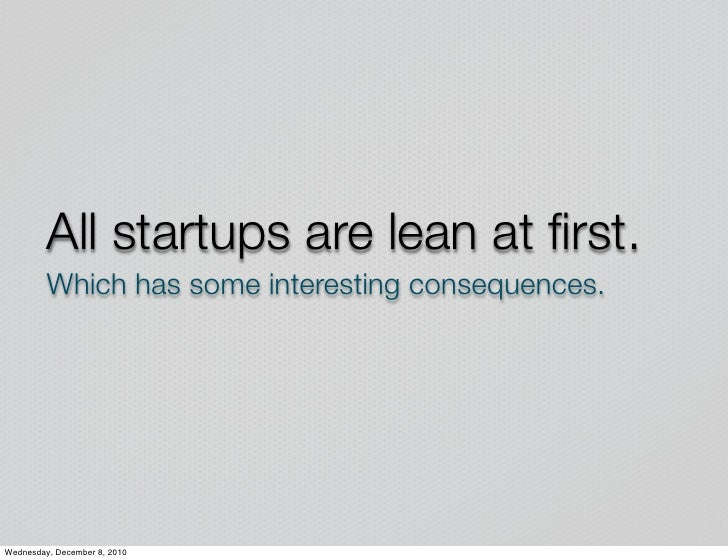 All startups are lean at first.         Which has some interesting consequences.Wednesday, December 8, 2010
