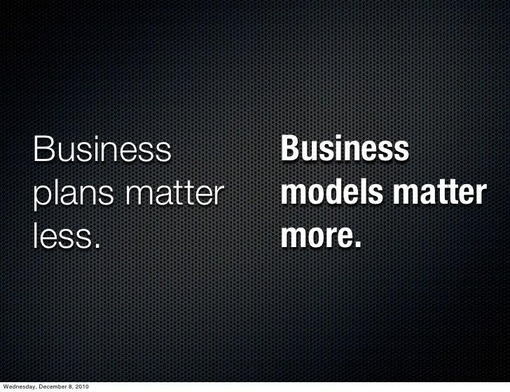 Business             Business         plans matter         models matter         less.                more.Wednesday, Dece...