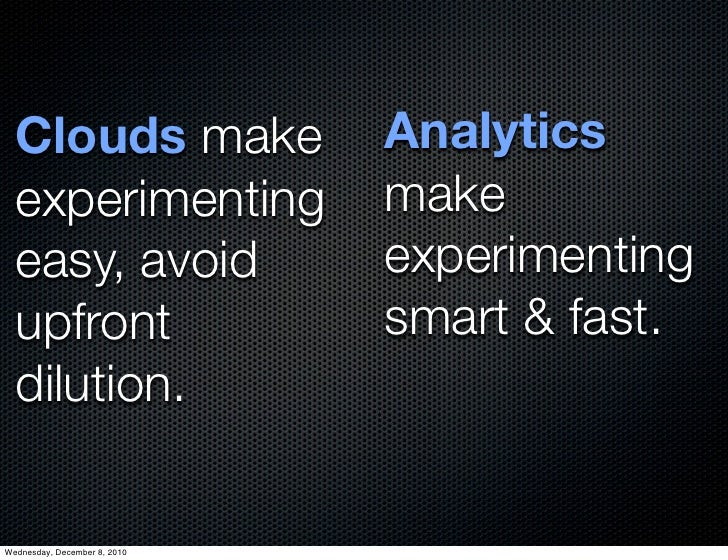 Clouds make                 Analytics  experimenting               make  easy, avoid                 experimenting  upfron...