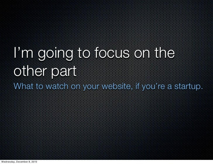 I'm going to focus on the         other part         What to watch on your website, if you're a startup.Wednesday, Decembe...