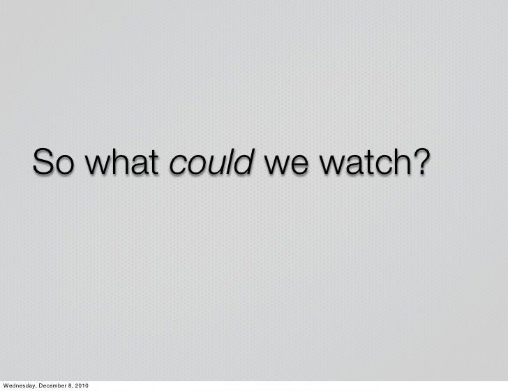 So what could we watch?Wednesday, December 8, 2010