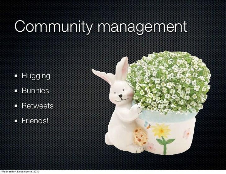 Community management              Hugging              Bunnies              Retweets              Friends!Wednesday, Decem...