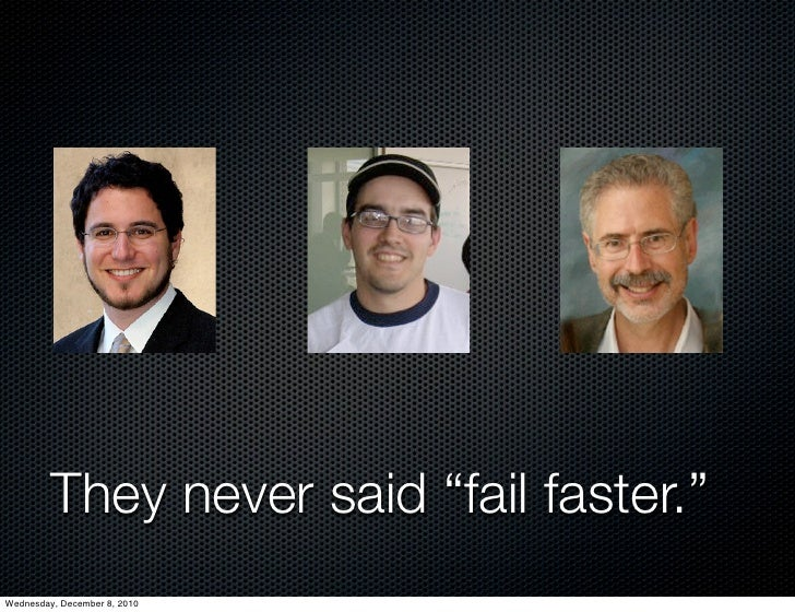 """They never said """"fail faster.""""Wednesday, December 8, 2010"""
