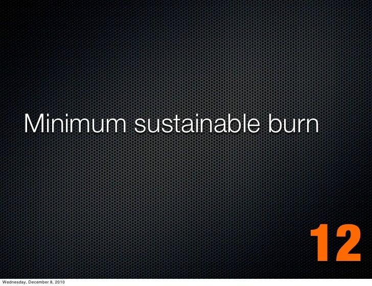 Minimum sustainable burnWednesday, December 8, 2010                                12