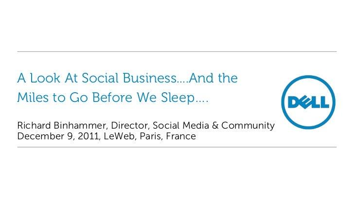 A Look At Social Business....And theMiles to Go Before We Sleep….Richard Binhammer, Director, Social Media & CommunityDece...