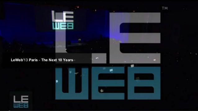 LeWeb'13Paris -The Next 10 Years