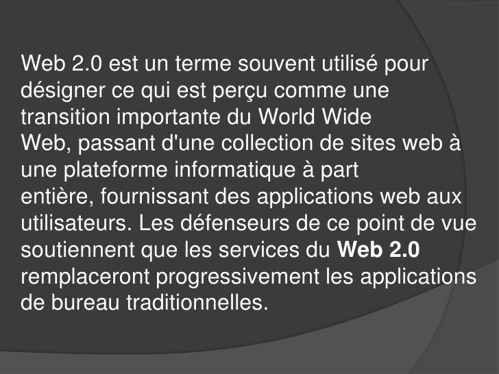 Web 2.0 est un terme souvent utilisé pour désigner ce qui est perçu comme une transition importante du World Wide Web, pas...